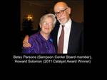 Betsy Parsons (Sampson Center Board Member), Howard Solomon (2011 Catalyst Award Winner)