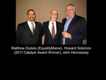 Matthew Dubois (EqualityMaine), Howard Solomon (2011 Catalyst Award Winner), John Hennessey