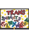 """""""Trans Students Are Everywhere"""" sign by Betsy Parsons"""