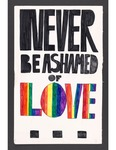 """""""Never Be Ashamed of Love"""" poster by Betsy Parsons"""