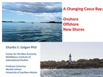 A Changing Casco Bay-Onshore, Offshore, New Shores (2015 State of the Bay Presentation)
