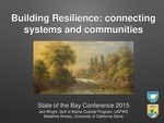 Building Resilience: connecting systems and communities (2015 State of the Bay Presentation)