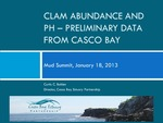 Clam Abundance and PH: Preliminary Data From Casco Bay (2013 Mud Summit Presentation) by Curtis C. Bohlen PhD