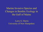 Marine Invasive Species and Changes in Benthic Ecology in the Gulf of Maine (2010 State of the Bay Presentation) by Larry G. Harris