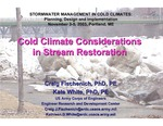 Cold Climate Considerations in Stream Restoration (2003 Stormwater Management in Cold Climates Presentation) by Craig Fischenich and Kate White