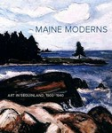 Maine Moderns: Art in Seguinland, 1900 - 1940 by Libby MacDonald Bischof and Susan Danly