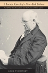 Horace Greeley's New-York Tribune: Civil War-Era Socialism and the Crisis of Free Labor