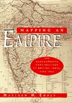 Mapping an Empire: The Geographical Construction of British India, 1765-1843 by Matthew Edney