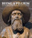 Being a Pilgrim: Art and Ritual on the Medieval Routes to Santiago