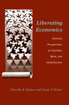 Liberating Economics: Feminist Perspectives on Families, Work, and Globalization (Advances in Heterodox Economics)