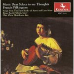 Music Dear Solace to My Thoughts: Songs from The First Booke of Ayres and Lute Solos by Francis D. Pilkington by Bruce Fithian and Olav Chris Henriksen