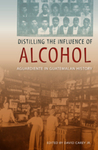 Distilling the Influence of Alcohol : Aguardiente in Guatemalan History by David Carey and William B. Taylor