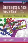 Crystallography Made Crystal Clear, Third Edition: A Guide for Users of Macromolecular Models