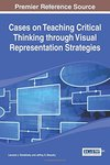 Cases on Teaching Critical Thinking Through Visual Representation Strategies by Leonard J. Shedletsky and Jeffrey S. Beaudry