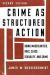 Crime as Structured Action: Doing Masculinities, Race, Class, Sexuality, and Crime