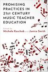 Promising Practices in 21st Century Music Teacher Education by Michele E. Kaschub and Janice P. Smith