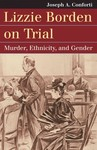Lizzie Borden on Trial : Murder, Ethnicity, and Gender by Joseph A. Conforti