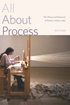 All About Process: The Theory and Discourse of Modern Artistic Labor
