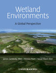 Wetland Environments: A Global Perspective by James S. Aber, Susan Aber, and Firooza Pavri