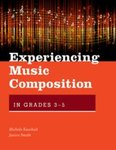 Experiencing Music Composition in Grades 3-5