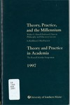 Theory, Practice, and the Millennium and Theory and Practice in Academia