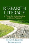 Research Literacy: A primer for understanding and using research by Jeffrey S. Beaudry PhD and Lynne Miller