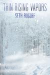 Thin Rising Vapors by Seth Rogoff ABD, MA