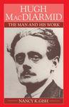 Hugh MacDiarmid: The Man and His Work by Nancy Gish PhD