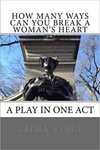 How Many Ways Can You Break a Woman's Heart: A Play in One Act by Laima Sruoginis MFA