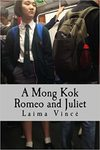 A Mong Kok Romeo and Juliet: A Play in Four Acts by Laima Sruoginis MFA