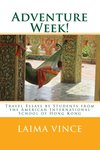 Adventure Week!: Travel Essays by Students from the American International School of Hong Kong