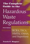 The Complete Guide to the Hazardous Waste Regulations : RCRA, TSCA, HMTA, OSHA, and Superfund
