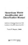 Hazardous Waste Identification and Classification Manual : The identification of hazardous wastes under RCRA and the classification of hazardous waste under HMTA