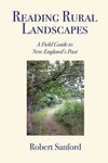 Reading Rural Landscapes: A Field Guide to New England's Past by Robert M. Sanford PhD
