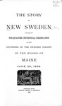 The Story of New Sweden as Told at the Quarter Centennial Celebration of the Founding of the Swedish Colony in the Woods of Maine, June 25, 1895