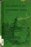 The Indians of the Androscoggin Valley : Tribal History, and their Relations with the Early English Settlers of Maine