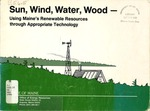Sun, Wind, Water, Wood : Using Maine's Renewable Resources Through Appropriate Technology