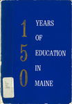 150 Years of Education in Maine by Kermit S. Nickerson