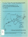 Fundy Tidal Power Development : Preliminary Evaluation of Its Environmental Consequences to the Resources of the State of Maine