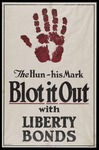 The Hun - His mark - Blot it out with Liberty Bonds by James Allen St. John